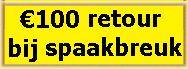 KRIJG �100 RETOUR BIJ SPAAKBREUK